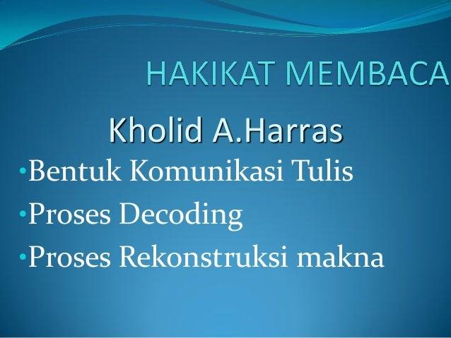 •Bentuk Komunikasi Tulis •Proses Decoding •Proses Rekonstruksi makna Kholid A.Harras