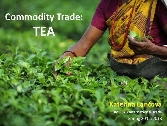 Commodity Trade:  TEA  Kateřina Lančová 3MO523 International Trade  Spring 2012/2013