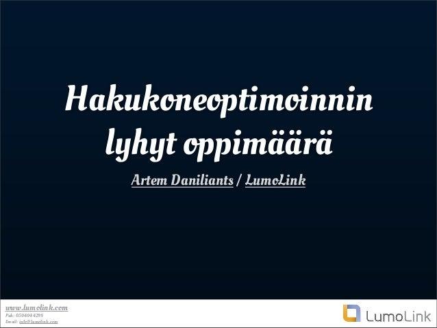 www.lumolink.com Puh: 0504044299 Email: info@lumolink.com Hakukoneoptimoinnin lyhyt oppimäärä Artem Daniliants / LumoLink