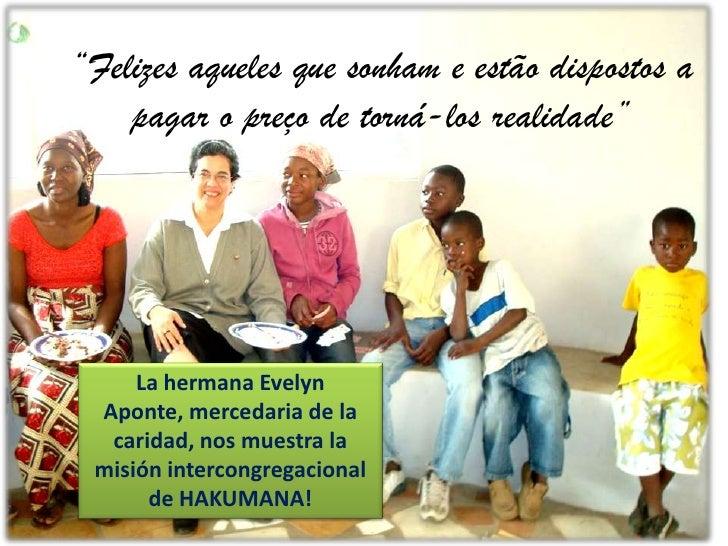 """""""Felizes aqueles que sonham e estão dispostos a pagar o preço de torná-los realidade""""<br />La hermana Evelyn Aponte, merce..."""