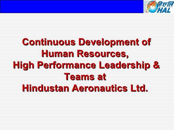 Continuous Development of      Human Resources,High Performance Leadership &           Teams at  Hindustan Aeronautics Ltd.