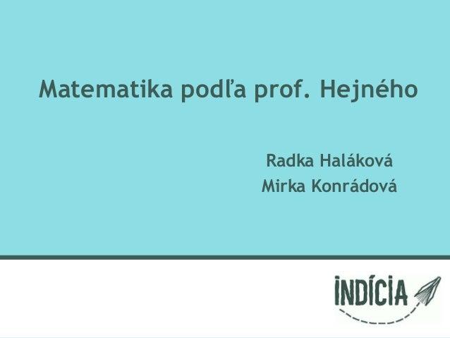 Matematika podľa prof. Hejného Radka Haláková Mirka Konrádová