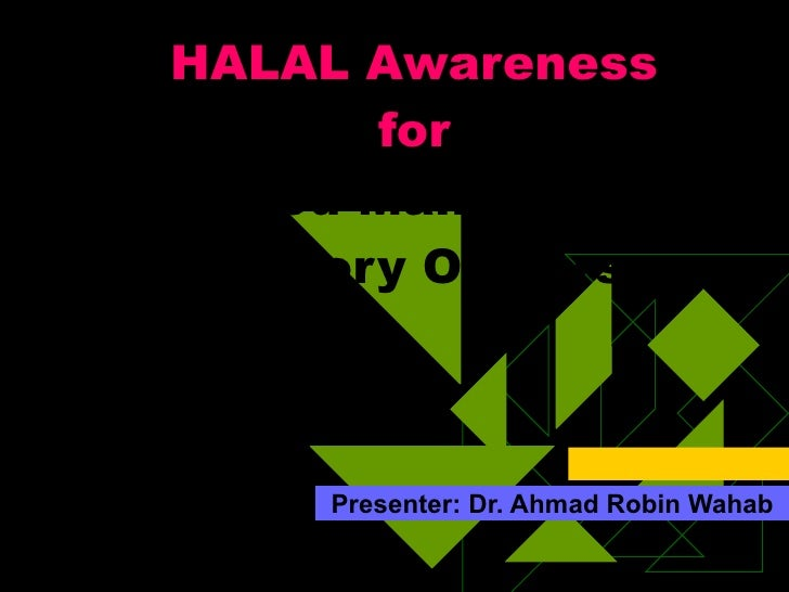 HALAL Awareness          for SMI Food Managers and    Factory Owners           Presenter: Dr. Ahmad Robin Wahab