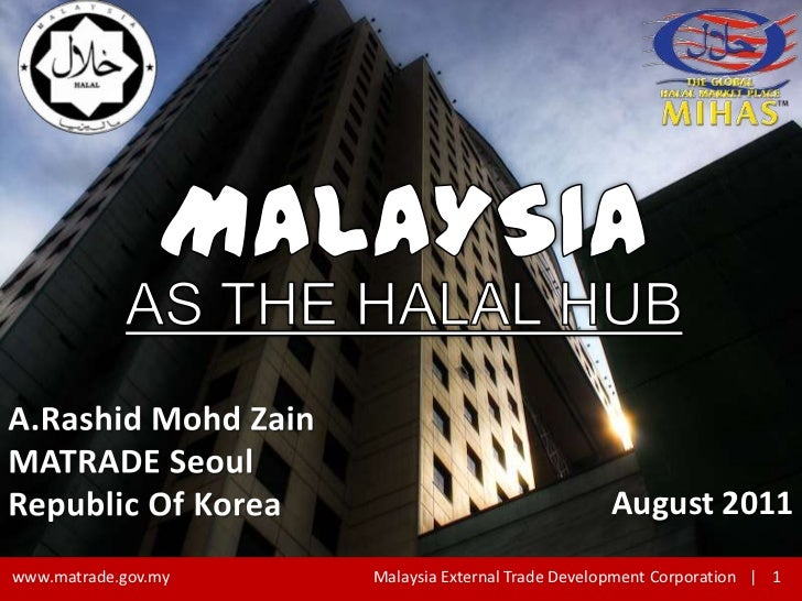 MALAYSIAAS THE HALAL HUB<br />A.RashidMohdZain<br />MATRADE Seoul<br />Republic Of Korea<br />August 2011<br />
