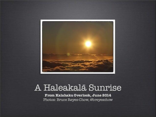 A Haleakalā Sunrise From Kalahaku Overlook, June 2014 Photos: Bruce Reyes-Chow, @breyeschow