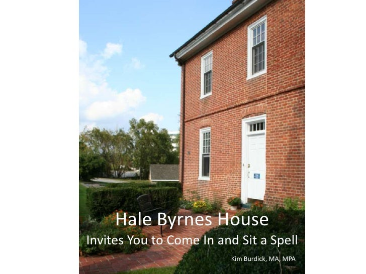 Hale Byrnes House Invites You to Come In and Sit a SpellKim Burdick, MA, MPA<br />