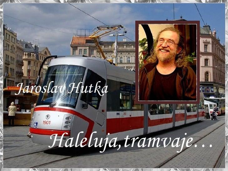 Jaroslav Hutka   Haleluja,tramvaje…