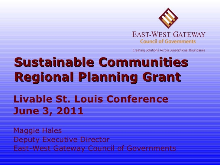 Sustainable Communities Regional Planning Grant Livable St. Louis Conference June 3, 2011 Maggie Hales Deputy Executive Di...
