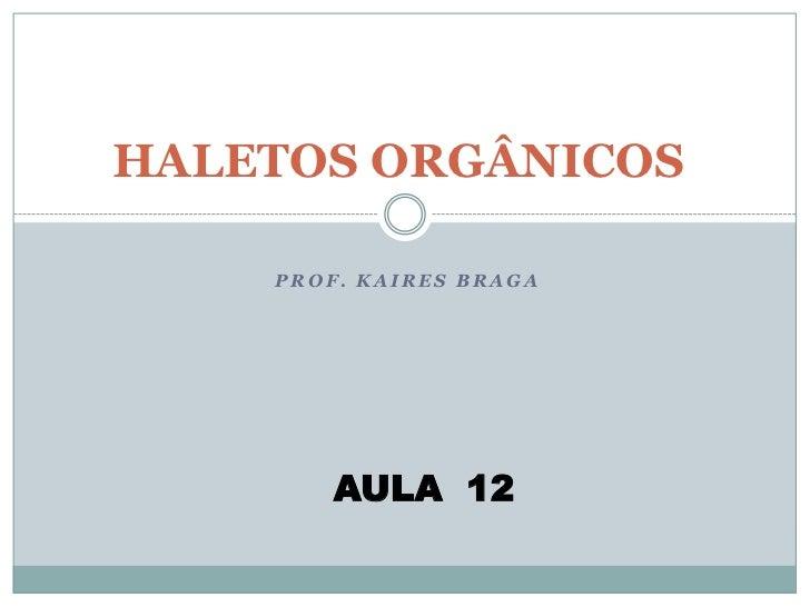 HALETOS ORGÂNICOS<br />PROF. KAIRES BRAGA<br />AULA  12<br />