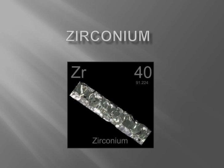    Atomic Number: 40   Symbol: Zr   Group: 4B (Transition Metal)   Atomic Weight: 91.224   Electron Configuration: [K...