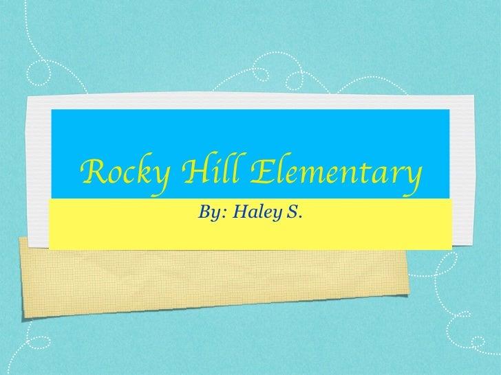 Rocky   Hill   Elementary <ul><li>By: Haley S. </li></ul>