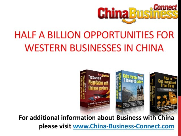 HALF A BILLION OPPORTUNITIES FORWESTERN BUSINESSES IN CHINAFor additional information about Business with Chinaplease visi...
