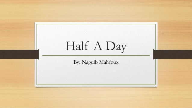 Half A Day  By: Naguib Mahfouz