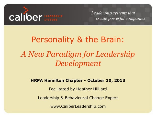 Leadership systems that create powerful companies  Personality & the Brain: A New Paradigm for Leadership Development HRPA...