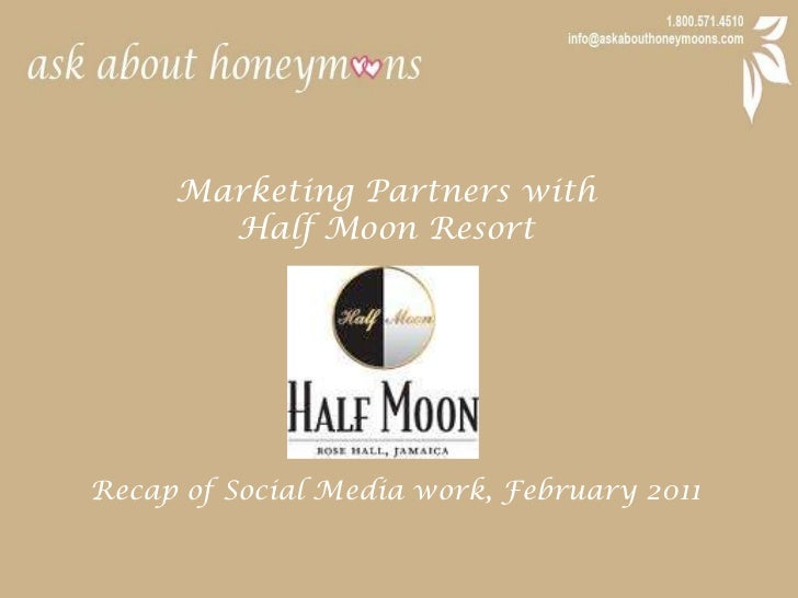 Marketing Partners with <br />Half Moon Resort<br />Recap of Social Media work, February 2011<br />