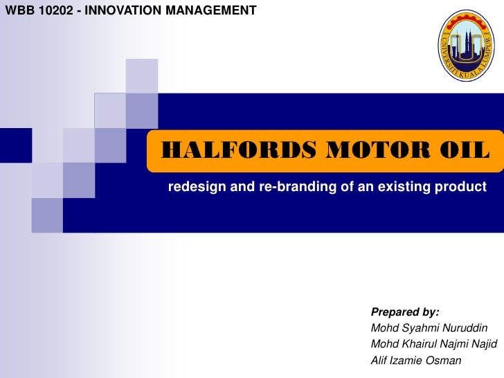 WBB 10202 - INNOVATION MANAGEMENT                    HALFORDS MOTOR OIL                     redesign and re-branding of an...