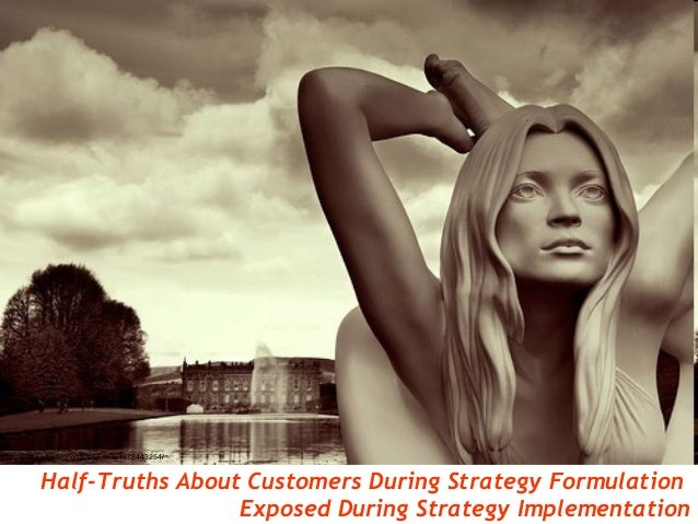 http://flickr.com/photos/sovietuk/1878443254/         Half-Truths About Customers During Strategy Formulation             ...