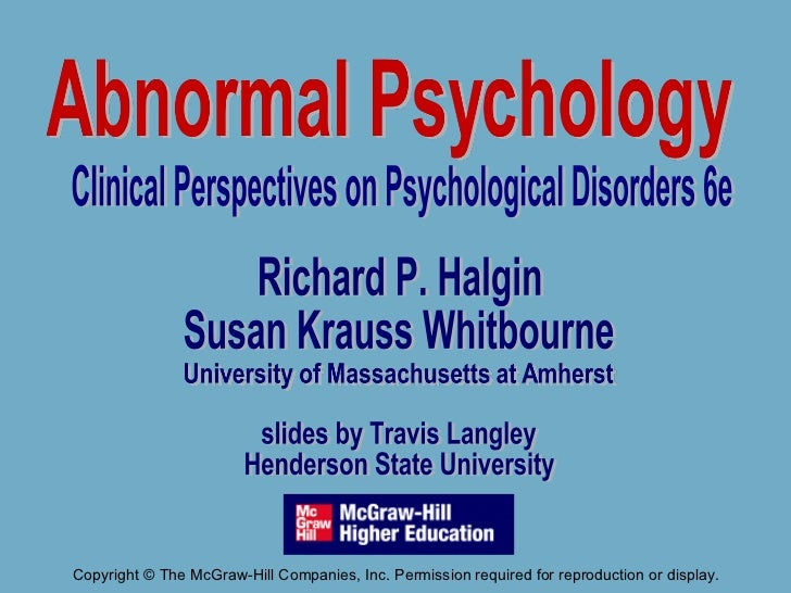 Richard P. Halgin Susan Krauss Whitbourne University of Massachusetts at Amherst   slides by Travis Langley Henderson Stat...