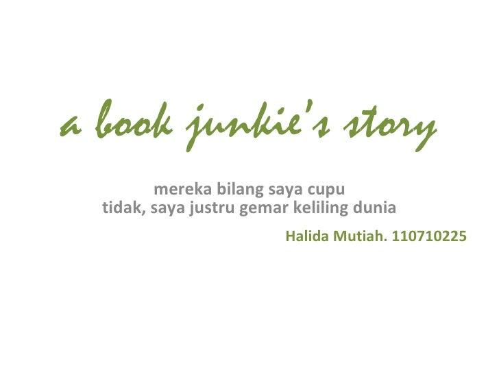 a book junkie's story mereka bilang saya cupu tidak, saya justru gemar keliling dunia Halida Mutiah. 110710225