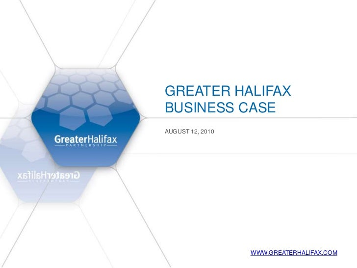 Greater Halifax business case<br />August 12, 2010<br />www.greaterhalifax.com<br />