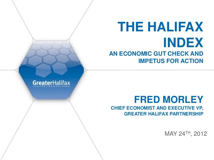 THE HALIFAX        INDEXAN ECONOMIC GUT CHECK AND       IMPETUS FOR ACTION        FRED MORLEYCHIEF ECONOMIST AND EXECUTIVE...