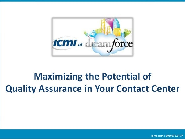 Maximizing the Potential of Quality Assurance in Your Contact Center icmi.com | 800.672.6177