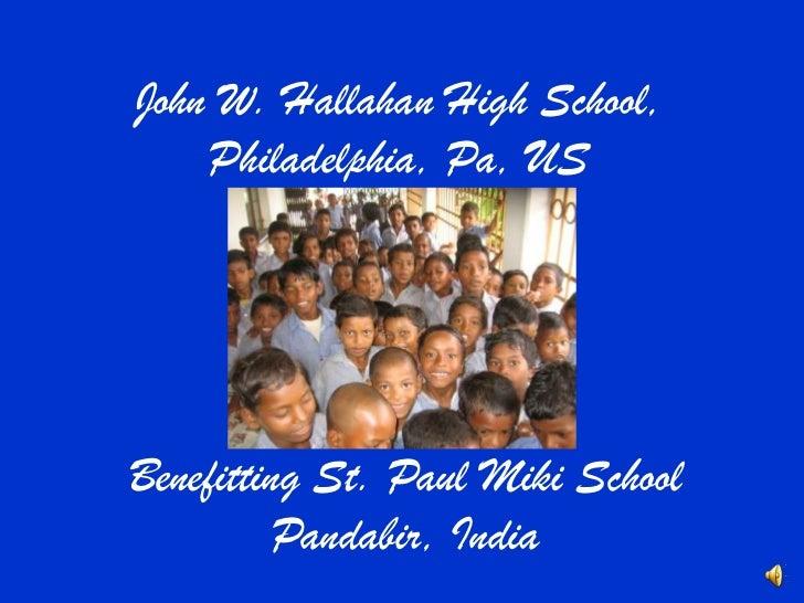 John W. Hallahan High School, Philadelphia, Pa, USLenten Project<br />Benefitting St. Paul Miki SchoolPandabir, India<br />