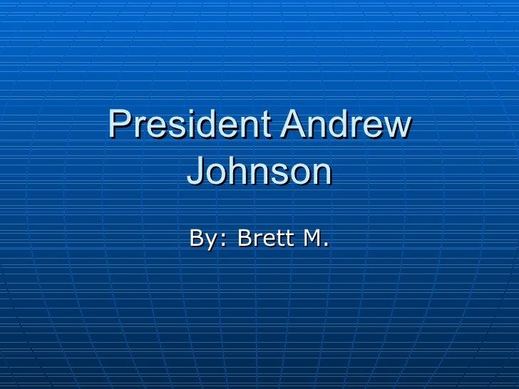 President Andrew Johnson By: Brett M.