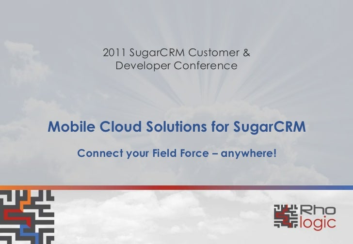Mobile Cloud Solutions for SugarCRM<br />2011 SugarCRM Customer & Developer Conference<br />Connect your Field Force – any...