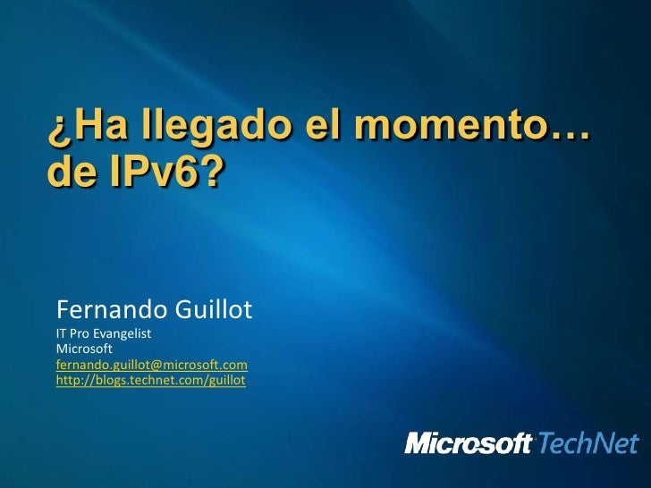 ¿Ha llegado el momento… de IPv6?<br />Fernando Guillot<br />IT Pro Evangelist<br />Microsoft<br />fernando.guillot@microso...