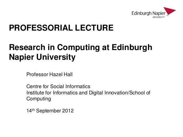PROFESSORIAL LECTUREResearch in Computing at EdinburghNapier University    Professor Hazel Hall    Centre for Social Infor...