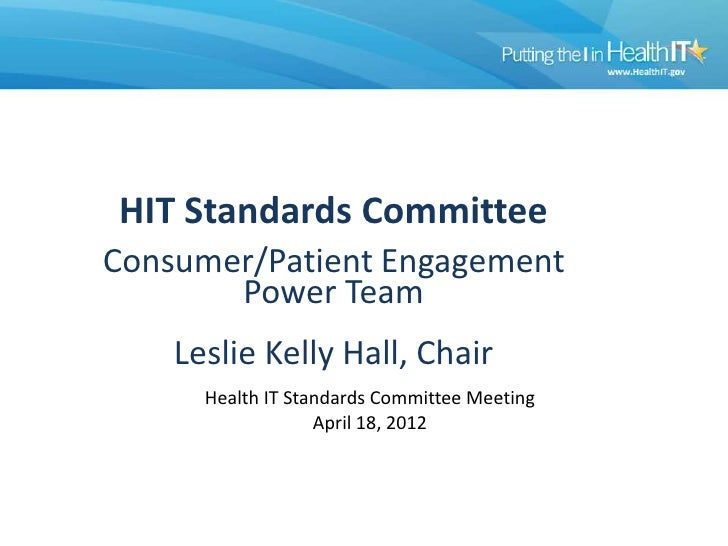 HIT Standards CommitteeConsumer/Patient Engagement       Power Team    Leslie Kelly Hall, Chair      Health IT Standards C...