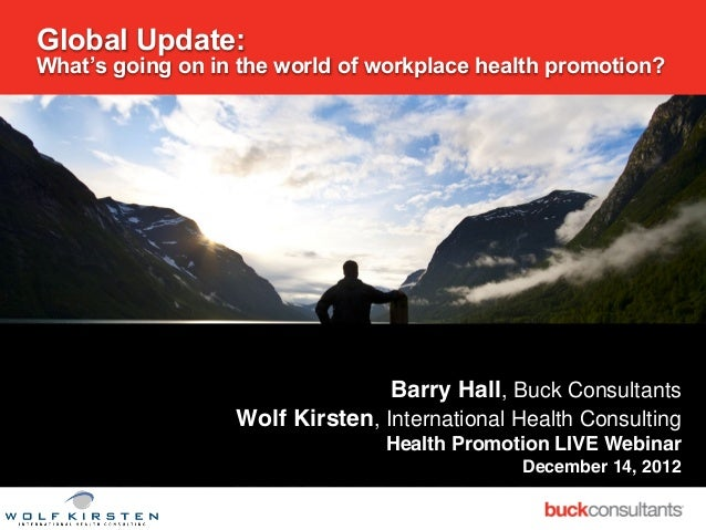 Global Update:What's going on in the world of workplace health promotion?                                 Barry Hall, Buck...