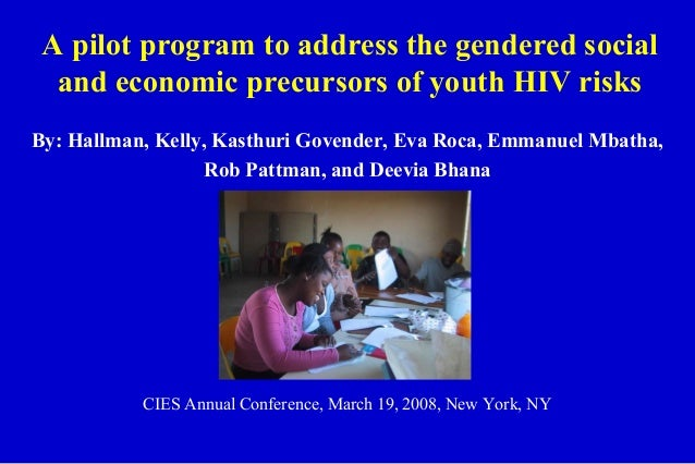 A pilot program to address the gendered social and economic precursors of youth HIV risks By: Hallman, Kelly, Kasthuri Gov...