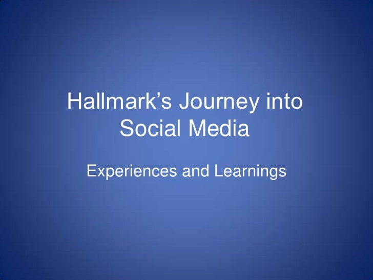 """Hallmark""""s Journey into     Social Media Experiences and Learnings"""