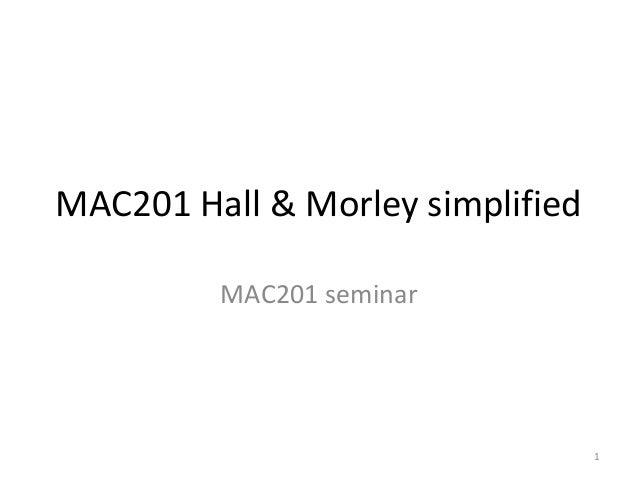 1 MAC201 Hall & Morley simplified MAC201 seminar