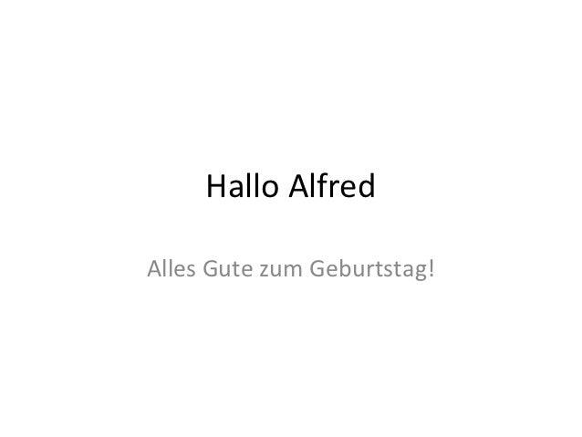Hallo AlfredAlles Gute zum Geburtstag!