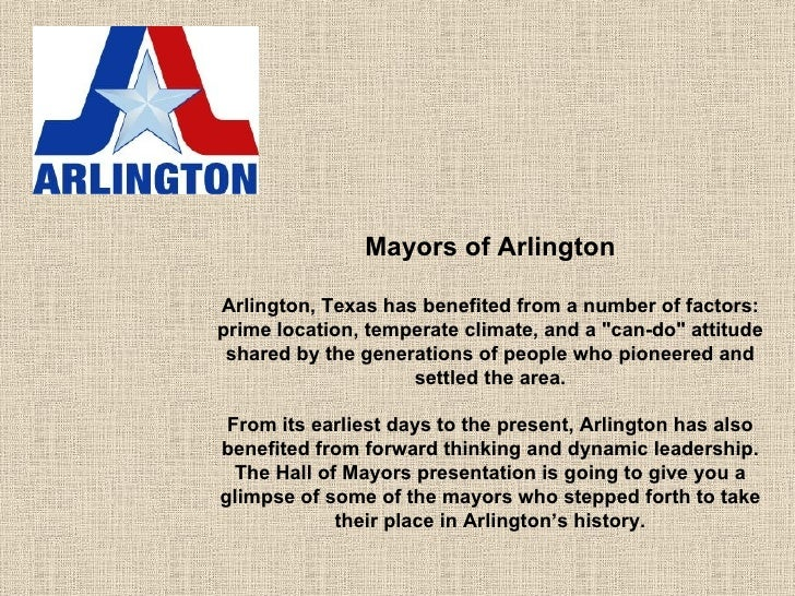 Mayors of Arlington Arlington, Texas has benefited from a number of factors: prime location, temperate climate, and a &quo...