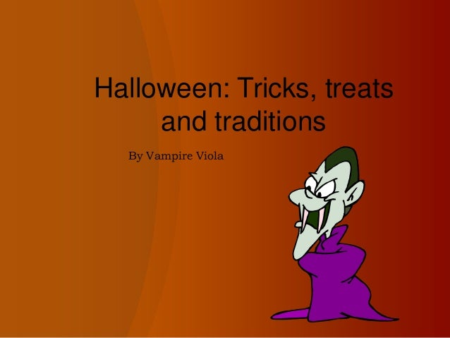 Halloween: Tricks, treats and traditions By Vampire Viola