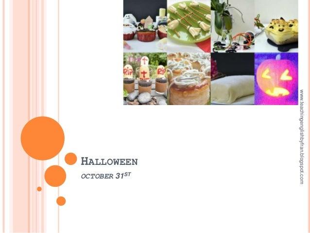 www.teachingenglishbyfran.blogspot.com                         HALLOWEEN                                     OCTOBER 31ST