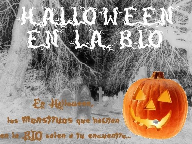 HALLOWEEN   EN LA BLO         En Halloween, los   monstruos que habitanen la BLO salen a tu encuentro…