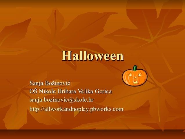 HalloweenSanja BožinovićOŠ Nikole Hribara Velika Goricasanja.bozinovic@skole.hrhttp://allworkandnoplay.pbworks.com