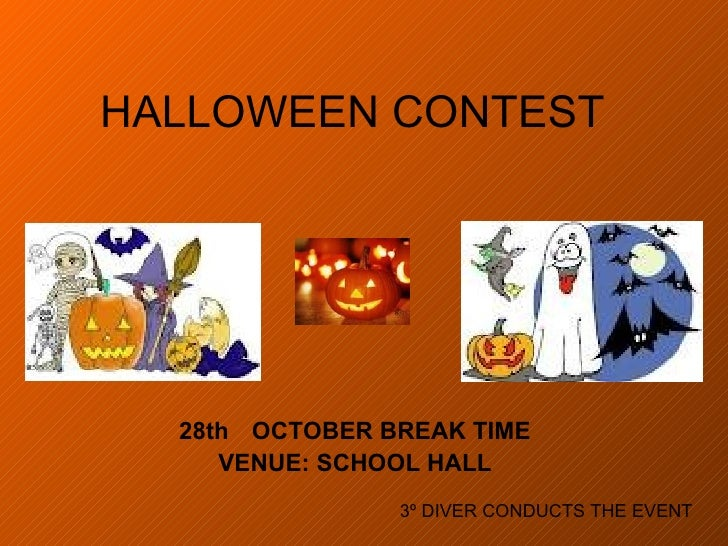 HALLOWEEN CONTEST 28th  OCTOBER BREAK TIME VENUE: SCHOOL HALL 3º DIVER CONDUCTS THE EVENT