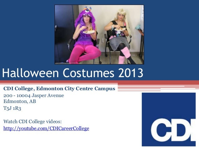 Halloween Costumes 2013 CDI College, Edmonton City Centre Campus 200 - 10004 Jasper Avenue Edmonton, AB T5J 1R3 Watch CDI ...
