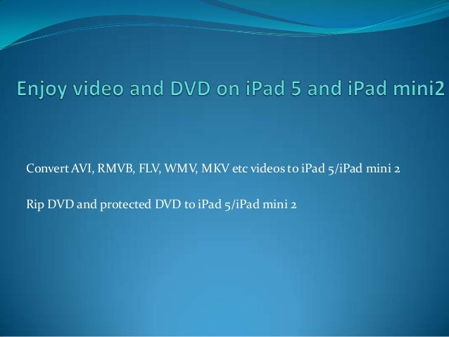 How to play video and DVD on iPad 5 and iPad mini2 with best media converter?