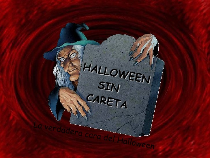 HALLOWEEN  SIN  CARETA La verdadera cara del Halloween