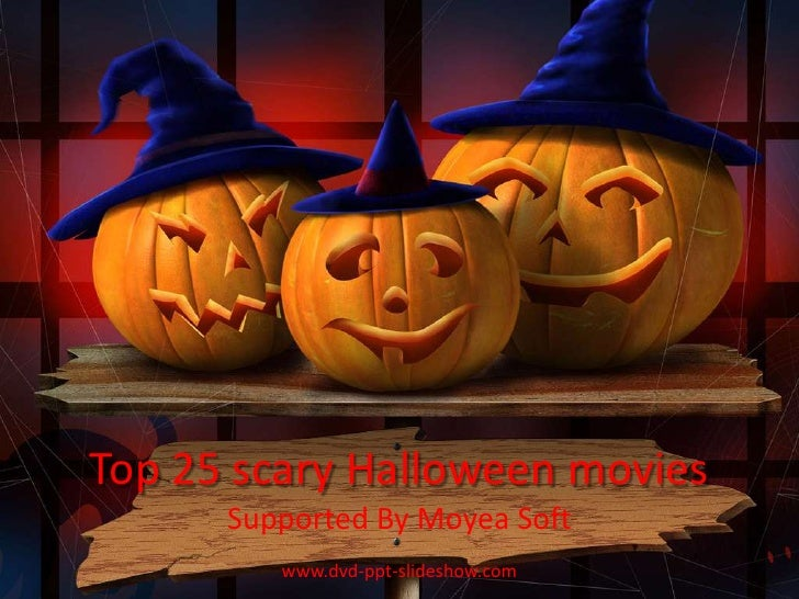 Top 25 scary Halloween movies<br />Supported By Moyea Soft<br />www.dvd-ppt-slideshow.com<br />