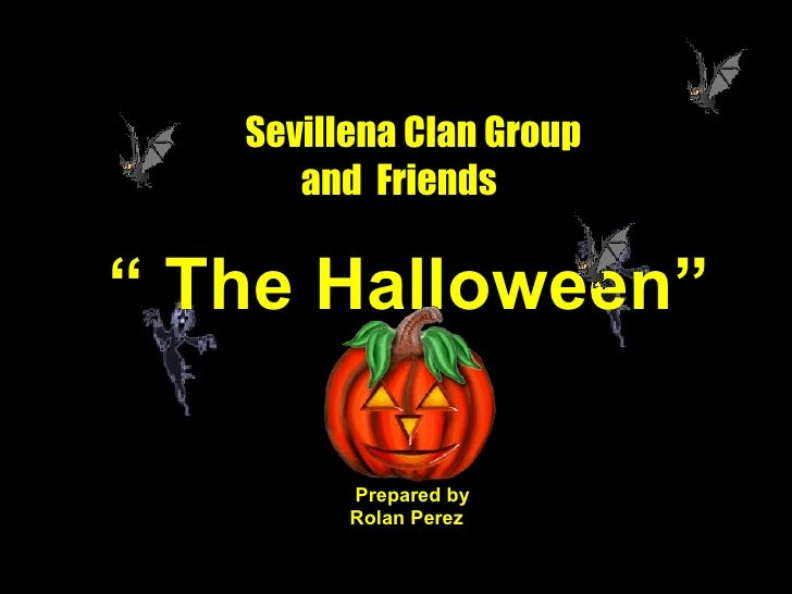 """""""  The Halloween"""" Sevillena Clan Group and  Friends Frby  Prepared by  Rolan Perez"""