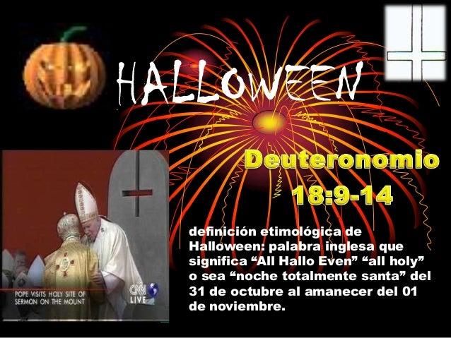 """HALLOWEEN definición etimológica de Halloween: palabra inglesa que significa """"All Hallo Even"""" """"all holy"""" o sea """"noche tota..."""