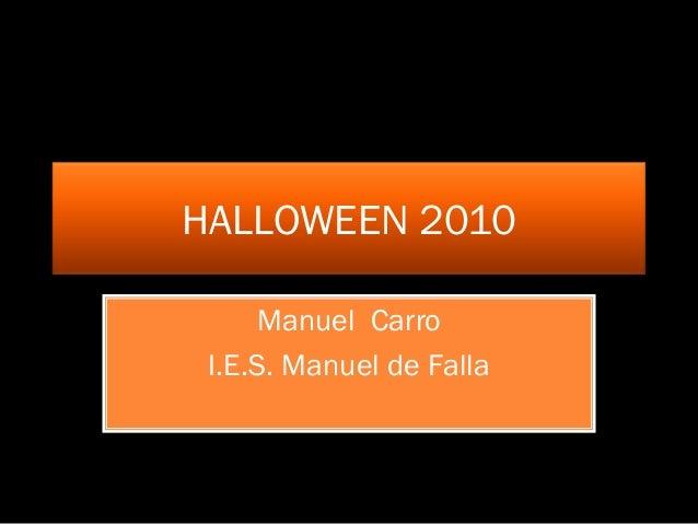 HALLOWEEN 2010 Manuel Carro I.E.S. Manuel de Falla